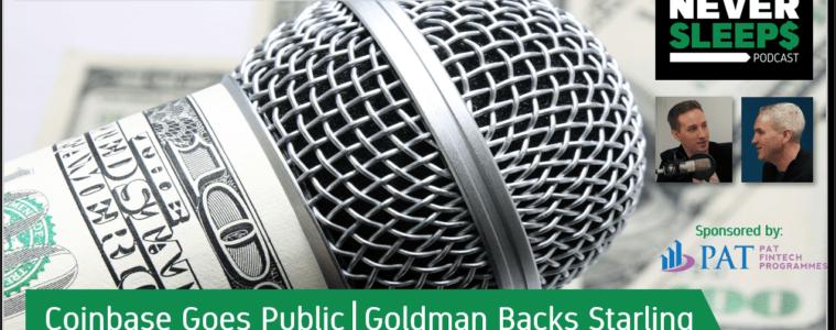 MoneyNeverSleeps: Coinbase Goes Public, Goldman Backs Starling and Apple's Next Rundle