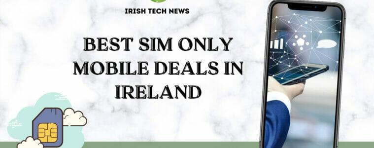 Best SIM Only Deals in Ireland - August 2021